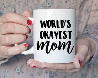 World's Okayest Mom Mug | Mothers Day Gift | Funny Gift | Gag Gift | Mother | Prop | Wife | Coffee | Tea | Cup |  birthday gift for her