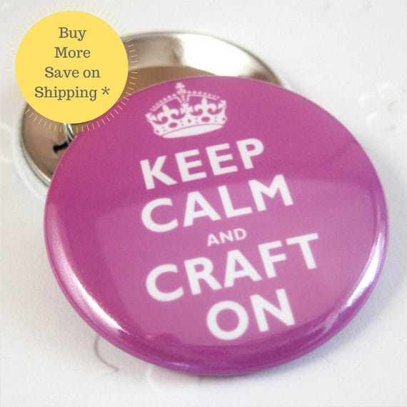 Keep Calm and Craft On Pinback Button Badge, Backpack Patch, Funny Fridge Magnet, Pinback Button Gift, Button OR Magnet 1.5 inch (38mm)