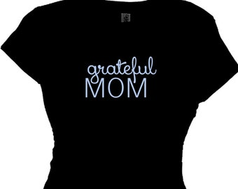Mom's Day Grateful Mother Mothers Day Gift Gift for Wife Honor a Mom Mothers, Mother Gift, Saying T-Shirt for Mom, Mom Clothing Gift New Mom