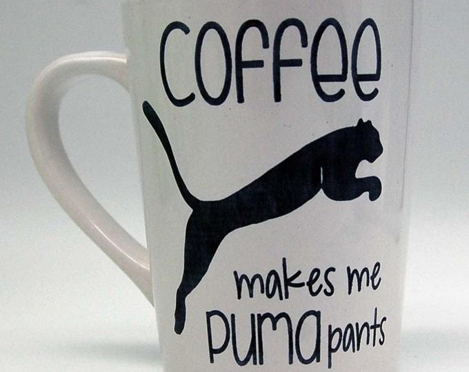 Coffee makes me Puma pants coffee mug, Funny coffee mug, coffee mug, coffee cup, unique coffee mug,poop mug,coffee makes me poop mug