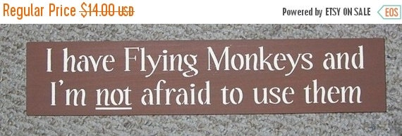 ON SALE TODAY I Have Flying Monkeys and I'm not afraid to use them Funny Sign