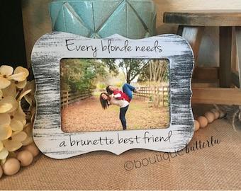 Blonde Brunette Unbreakable Bond Best friend Gift Picture Frame Every Blonde Needs A Brunette Best Friend Frame - Sister - Maid Of Honor