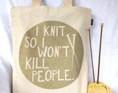 Gold Glitter-NEW DESIGN-I Knit So I Won't Kill People-Hand Silkscreened 10 oz Cotton Canvas Tote