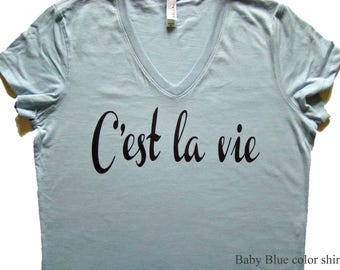 C'est la vie - French for Such is Life -  Bella brand Vneck -  (4 color choices)