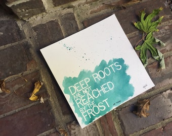 Deep roots are not reached by the frost - JRR Tolkien - on Watercolor Paper