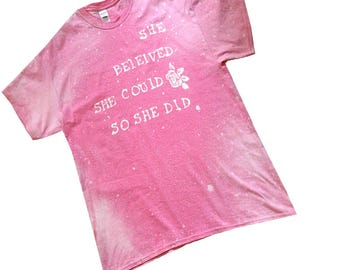 XL Pink T-shirt, Talking Tees - She Believed She Could, Bleached T-shirt, Word Art T-shirt, Handpainted tee, ComFeeTee