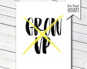 "Grow Up X - Never Grow Up - Grow Up Print - INSTANT DOWNLOAD - 8x10"" - Yellow AND Blue"