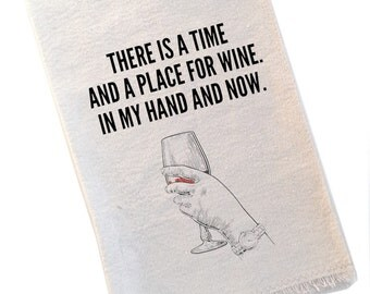 Tea Towel There's a Time and a Place for Wine