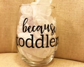 Because Toddlers Wine Glass for Moms