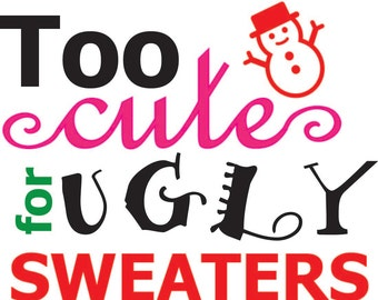 Ugly Sweater SVG - Too Cute for Ugly Sweaters SVG - Baby Christmas SVG