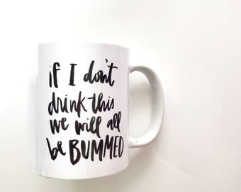 if i don't drink this we will allbe bummed, hand lettered ceramic mug, watercolor