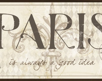 Paris is Always a Good Idea Sign, French decor sign, Rustic French Sign, Paris decor