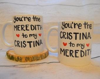 Greys Anatomy Coffee Mug, You're the Meredith to my Cristina, Cristina to my Meredith Tea Cup , Best Friend Gift , Handpainted