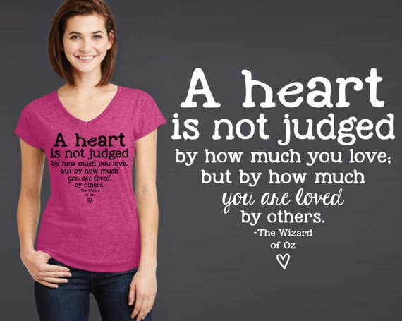 A Heart is Not Judged | Friend Gift | Wizard of Oz | Quote T-shirt | Wizard of Oz Shirt | Inspirational T-shirt | Korena Loves