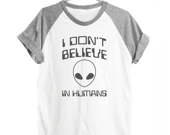 I don't believe in humans tshirt funny shirts cool shirts instagram shirts graphic tee women top men shirt short sleeve size S M L