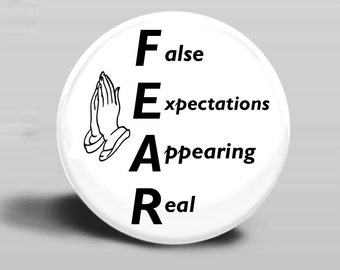 FEAR Button MAGNET or PINBACK 2.25 Inch Round