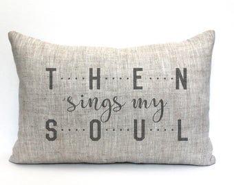 "farmhouse pillow, rustic pillow, housewarming gift, wedding gift, farm pillow, christmas gift  ""then sings my soul"""