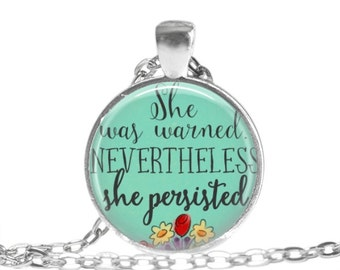 She was warned Nevertheless she persisted necklace political statement feminist pendant.
