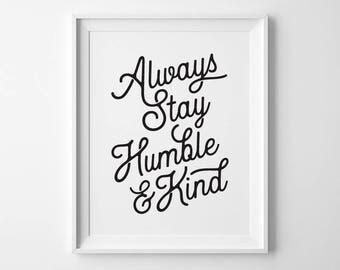 Inspirational Wall Art, Modern Kids Room Art, Always Stay Humble and Kind Typography Print, Black and White Nursery Decor Boys Bedroom Decor
