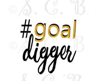 goal digger/ hashtag SVG / goals SVG File/ cutting file/ cricut/ silhouette / boss lady SVG / mom life