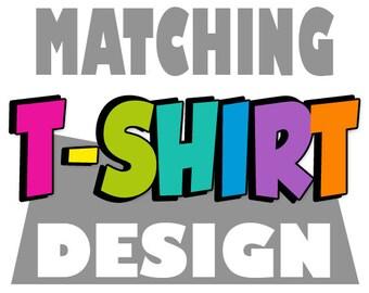 ADD ON: Tshirt Design To Match You Theme