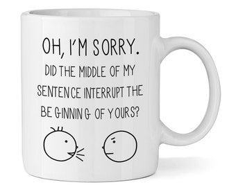 Oh, I'm Sorry Quote 11oz Mug Cup