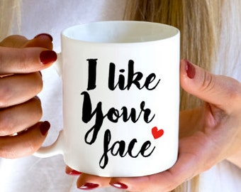 I like your face mug, boyfriend gift, girlfriend, dishwasher safe