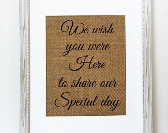 "Burlap Wedding Sign ""We Wish You Were Here To Share Our Special Day"" Memorial Rustic Wedding Sign"