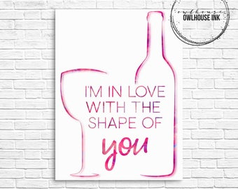 I'm In Love With The Shape Of You/ Digital Print/ Wine/