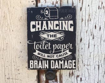"""Changing The Toilet Paper Will Not Cause Brain Damage  - 9"""" x 12"""" Wood Sign - Bathroom - Humor"""