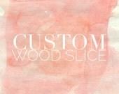 Custom Wood Slice