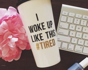 The ORIGINAL I Woke Up Like This Tired™ Travel Mug / coffee mug / back to school / hashtag tired / #TIRED mug / gifts for her / mom gift