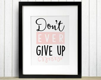 Don't Ever Give Up Pink Typography Art Digital Print INSTANT DOWNLOAD