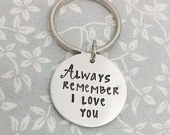 Always remember i love you - Hand stamped aluminium keyring