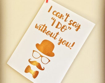 "I can't say ""I DO"" without you! A6 Foiled Best-man Proposal Greeting Card."