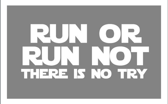 Run Or Run Not There Is No Try Decal