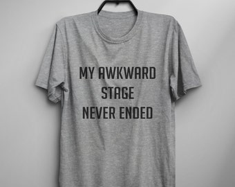 My awkward stage never ended tshirt women graphic tee for teens mens gift for daughter womens funny tshirts