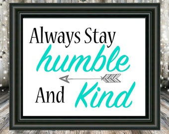 Always Stay Humble And Kind, 8x10, Instant Download
