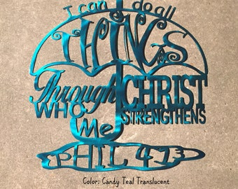 I can do all things through Christ who strengthens me Phil. 4:13, METAL Wall Hanging; INSPIRATION