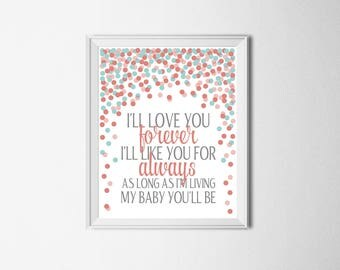 I'll Love You Forever, I'll Like You For Always. As long As I'm Living, My Baby You'll Be Quote Cora Aqua Nursery Decor Girl Nursery Print