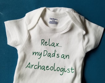 Relax My Dad's an Archaeologist, Archaeologist Baby, Gender Neutral Baby Clothes, Baby Shower Gift, Archaeologist, Archaeologist Dad, Baby