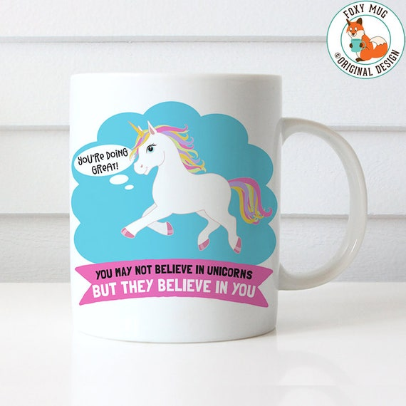 Coffee Mug You May Not Believe in Unicorns But They Believe in You, Inspirational Mug, Motivational Coffee Mug, Unicorn Coffee Mug