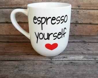 Coffee mug, espresso yourself mug, cute saying mug, coffee lover, espresso lover, express yourself, birthday gift, Christmas gift