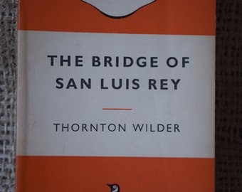 The Bridge of San Luis Rey. Thornton Wilder. A Vintage Orange Penguin Book 332. 1957