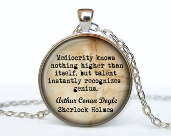 Sherlock Holmes quote necklace Sherlock Holmes pendant Sherlock Holmes jewelry Mediocrity knows nothing higher than itself; but talent