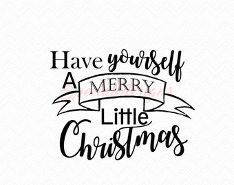 Have yourself a Merry Little Christmas SVG Cutting File / Cut Files Instant Download Southern Saying Religious