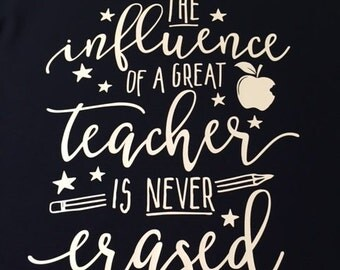 The Influence Of A Great Teacher Is Never Erased Shirt