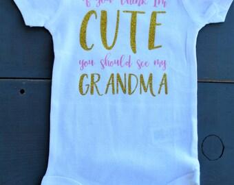 "Customizeable ""If You Think I'm Cute, You Should See My Grandma, Nana, Grannie, Aunt, Mom"" Onesie"