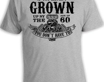 60th Birthday Shirt 60th Birthday Gift Ideas Funny Birthday T Shirt Custom Age If You Haven't Grown Up By The Age Of 60 Mens Tee DAT-353