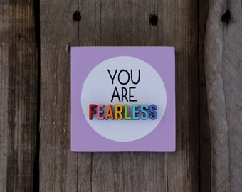 You are FEARLESS / wood sign / 4x4 / home decor / painted sign / laser cut / desk decor / wood / sign / Inspirational Sign